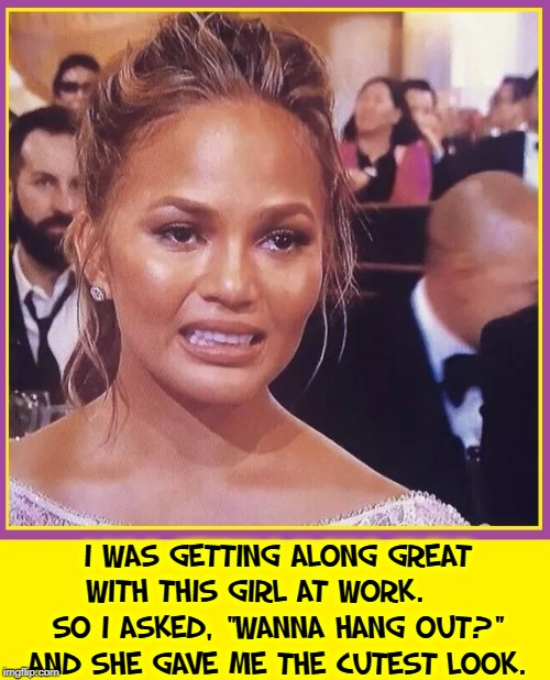 "So, do you think I've got a shot? | I WAS GETTING ALONG GREAT WITH THIS GIRL AT WORK.     SO I ASKED, ""WANNA HANG OUT?"" AND SHE GAVE ME THE CUTEST LOOK. 