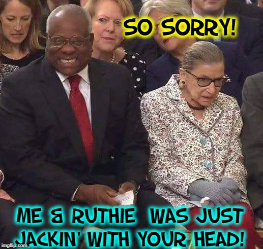 SO SORRY! ME & RUTHIE  WAS JUST JACKIN' WITH YOUR HEAD! | made w/ Imgflip meme maker
