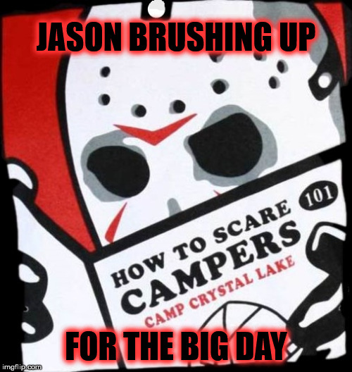 Friday the 13th | JASON BRUSHING UP FOR THE BIG DAY | image tagged in friday the 13th,memes,jason,camper,scare,first world problems | made w/ Imgflip meme maker