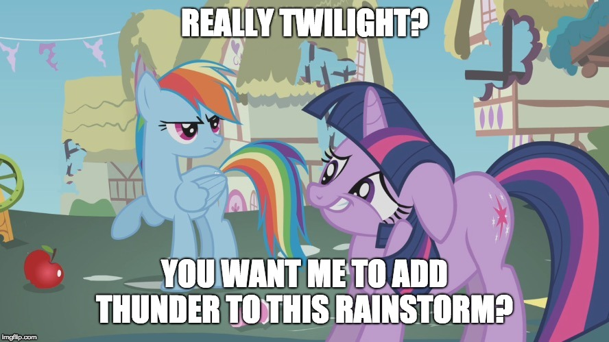 Rainstorm vs. Thunderstorm | REALLY TWILIGHT? YOU WANT ME TO ADD THUNDER TO THIS RAINSTORM? | image tagged in really twilight,rainstorm,thunderstorm,ponies,weather,memes | made w/ Imgflip meme maker