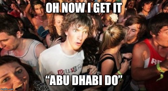 "Sudden Clarity Clarence Meme | OH NOW I GET IT ""ABU DHABI DO"" 