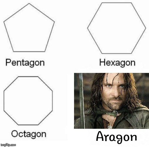 SOMEONE PROBLY DID THIS ONE BUT I'M BORED | Aragon | image tagged in memes,pentagon hexagon octagon,aragorn | made w/ Imgflip meme maker