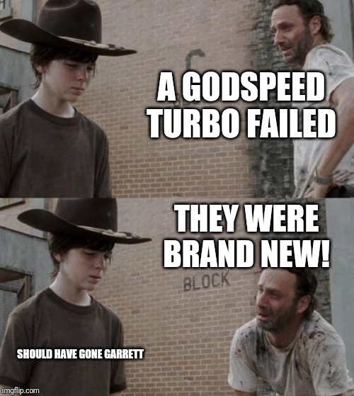Rick and Carl | A GODSPEED TURBO FAILED THEY WERE BRAND NEW! SHOULD HAVE GONE GARRETT | image tagged in memes,rick and carl | made w/ Imgflip meme maker