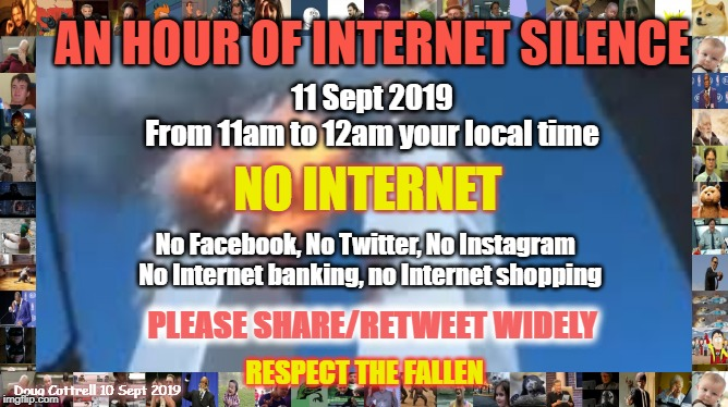 Sept 11 - an hour of Internet Silence | AN HOUR OF INTERNET SILENCE 11 Sept 2019 From 11am to 12am your local time NO INTERNET No Facebook, No Twitter, No Instagram   No Internet b | image tagged in internet,911,silence,respect,terrorism,first responders | made w/ Imgflip meme maker