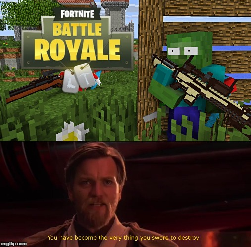 I'm very sorry... | image tagged in you have become the very thing you swore to destroy,cringe,minecraft,star wars,fortnite,memes | made w/ Imgflip meme maker