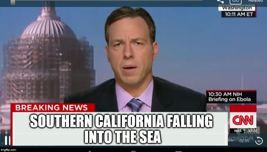 cnn breaking news template | SOUTHERN CALIFORNIA FALLING  INTO THE SEA | image tagged in cnn breaking news template | made w/ Imgflip meme maker