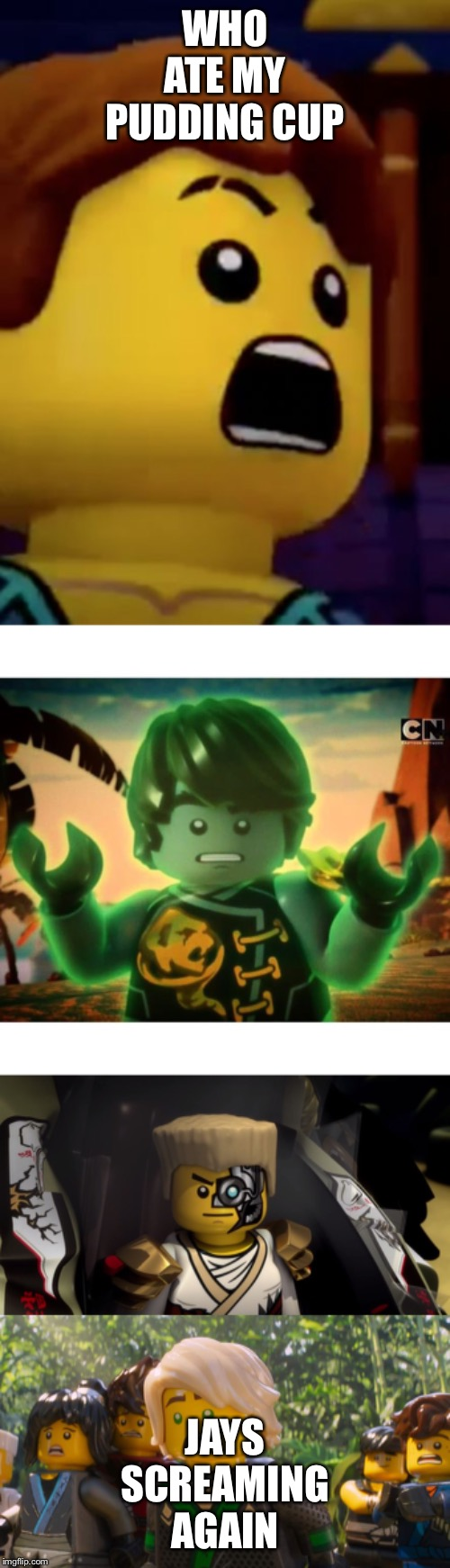 WHO ATE MY PUDDING CUP JAYS SCREAMING AGAIN | image tagged in jay- ninjago,ninjago terminator,cole ninjago season 6 2,ninjago shocked | made w/ Imgflip meme maker