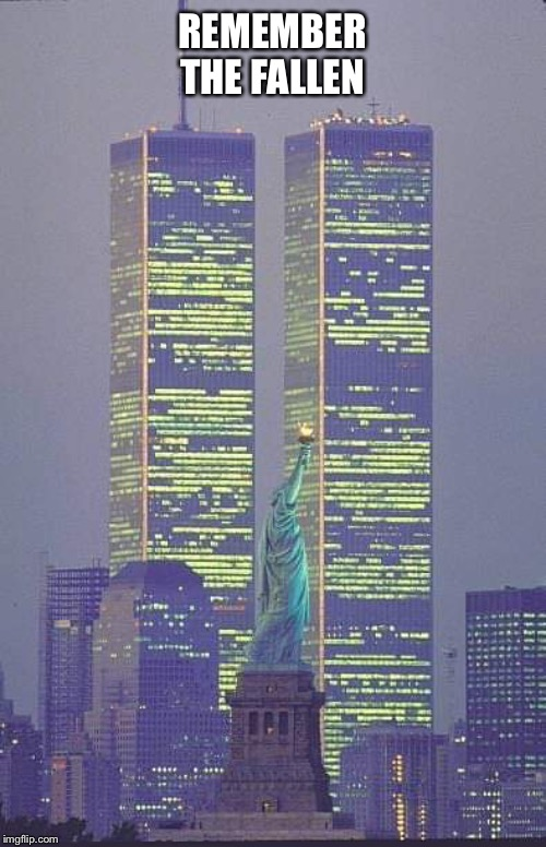 REMEMBER THE FALLEN | image tagged in 911 9/11 twin towers impact | made w/ Imgflip meme maker