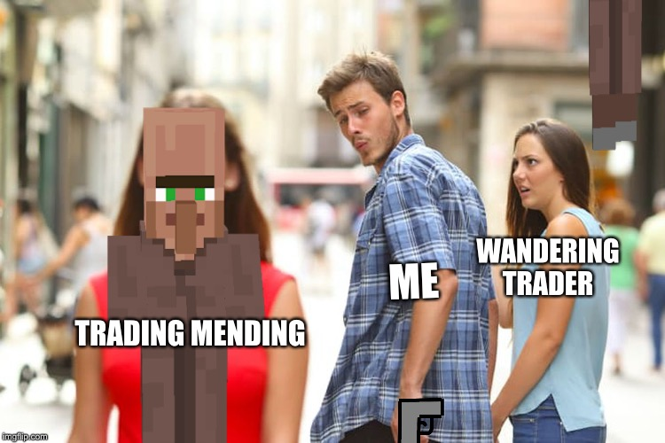 Distracted Boyfriend | TRADING MENDING ME WANDERING TRADER | image tagged in memes,distracted boyfriend | made w/ Imgflip meme maker