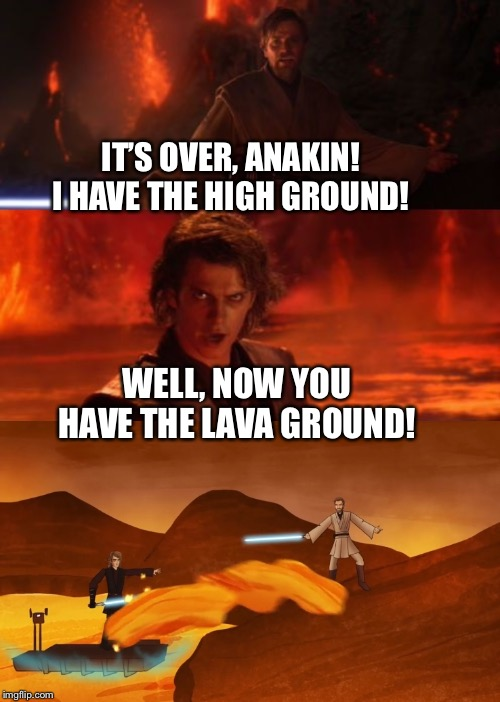 "Anakin Skywalker throws lava at Obi-wan Kenobi instead of saying, ""You underestimate my power!"" 