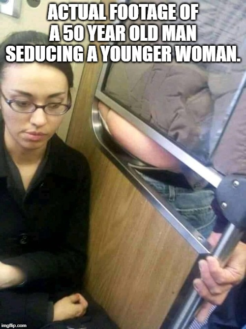 If you've ever listened to some of those lines...oi | ACTUAL FOOTAGE OF A 50 YEAR OLD MAN SEDUCING A YOUNGER WOMAN. | image tagged in funny,funny memes | made w/ Imgflip meme maker