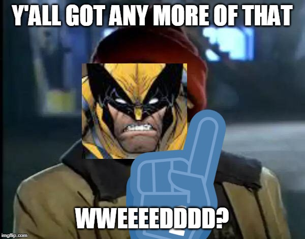 Y'ALL GOT ANY MORE OF THAT WWEEEEDDDD? | made w/ Imgflip meme maker