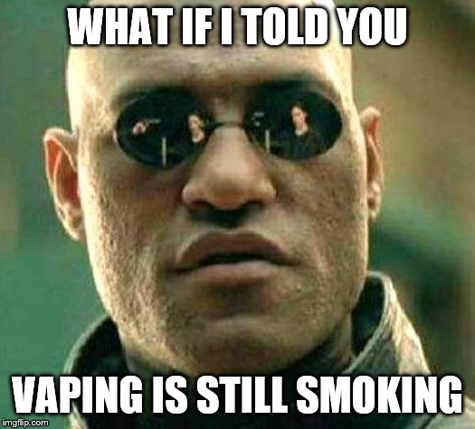 What if i told you | WHAT IF I TOLD YOU VAPING IS STILL SMOKING | image tagged in what if i told you | made w/ Imgflip meme maker