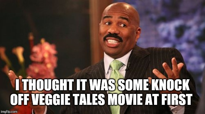 Steve Harvey Meme | I THOUGHT IT WAS SOME KNOCK OFF VEGGIE TALES MOVIE AT FIRST | image tagged in memes,steve harvey | made w/ Imgflip meme maker