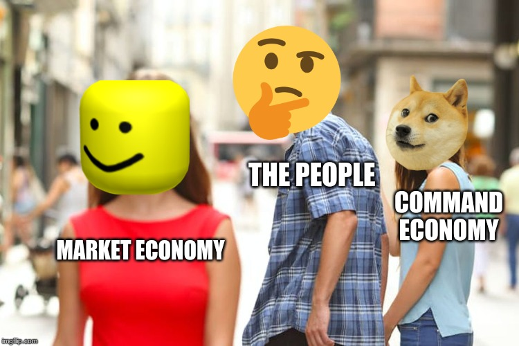 Distracted Boyfriend Meme | MARKET ECONOMY THE PEOPLE COMMAND ECONOMY | image tagged in memes,distracted boyfriend | made w/ Imgflip meme maker
