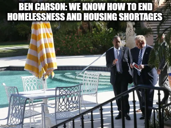 BEN CARSON: WE KNOW HOW TO END HOMELESSNESS AND HOUSING SHORTAGES | made w/ Imgflip meme maker