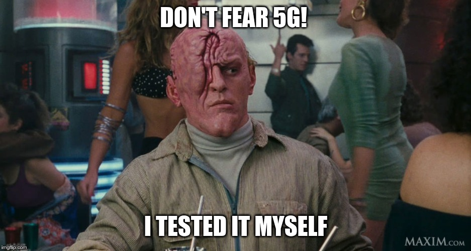 Total Recall mutant | DON'T FEAR 5G! I TESTED IT MYSELF | image tagged in total recall mutant | made w/ Imgflip meme maker
