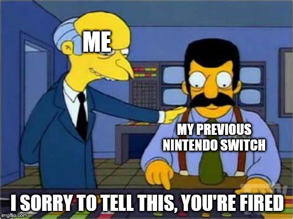 You Have Nine Days To Pick Up Your Stuff And Leave | ME MY PREVIOUS NINTENDO SWITCH I SORRY TO TELL THIS, YOU'RE FIRED | image tagged in tibor,nintendo,nintendo switch,switch | made w/ Imgflip meme maker