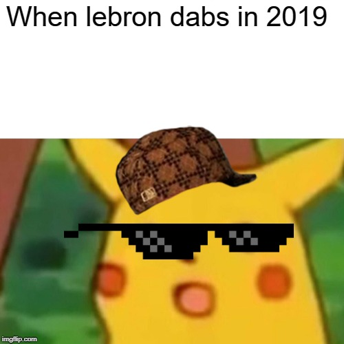 Surprised Pikachu Meme | When lebron dabs in 2019 | image tagged in memes,surprised pikachu | made w/ Imgflip meme maker