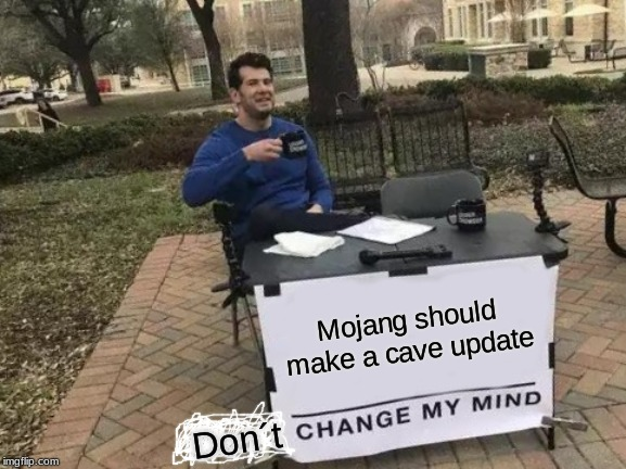 Change My Mind Meme | Mojang should make a cave update Don´t | image tagged in memes,change my mind | made w/ Imgflip meme maker