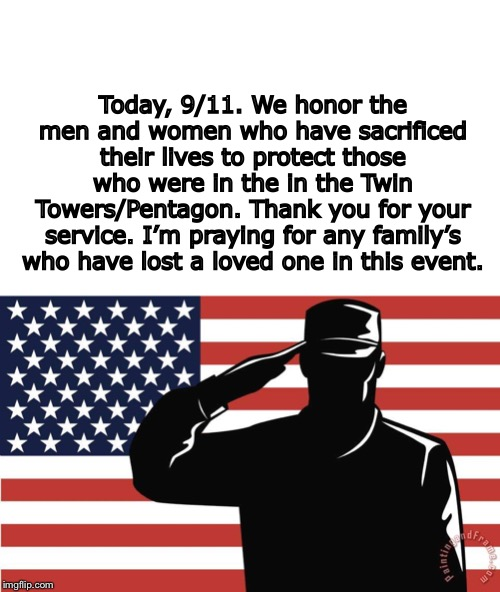 (◞‸◟) 9/11 | Today, 9/11. We honor the men and women who have sacrificed their lives to protect those who were in the in the Twin Towers/Pentagon. Thank  | image tagged in saluting soldier,9/11,twin towers,prayer,respect,rip | made w/ Imgflip meme maker
