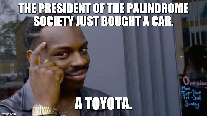 Palindrome week. From 9/10/19 through 9/19/19 the dates are palindromes. | THE PRESIDENT OF THE PALINDROME SOCIETY JUST BOUGHT A CAR. A TOYOTA. | image tagged in memes,roll safe think about it,palindrome,cars,toyota | made w/ Imgflip meme maker
