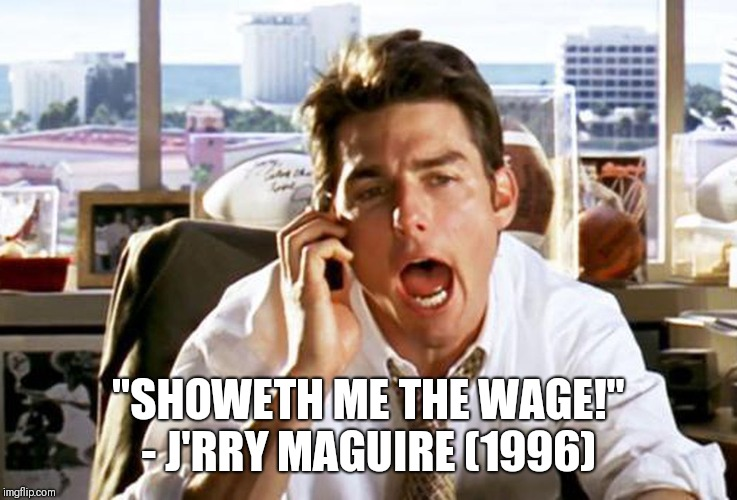 """SHOWETH ME THE WAGE!"" - J'RRY MAGUIRE (1996) 