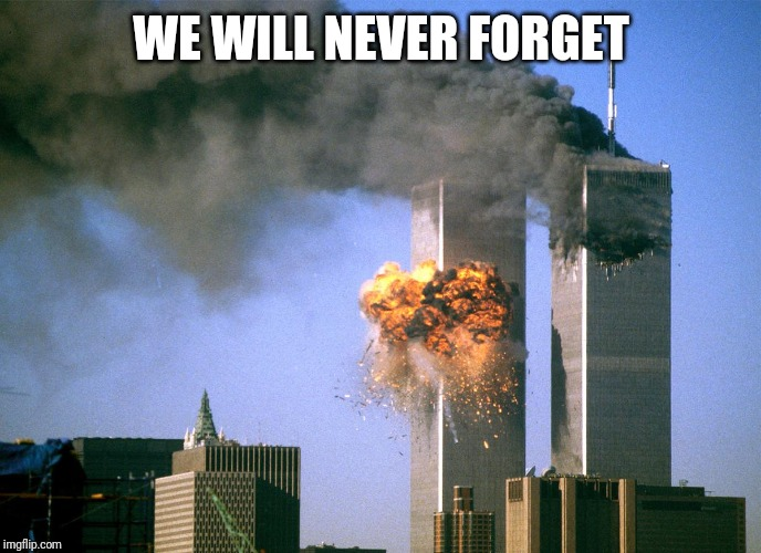 911 9/11 twin towers impact | WE WILL NEVER FORGET | image tagged in 911 9/11 twin towers impact | made w/ Imgflip meme maker