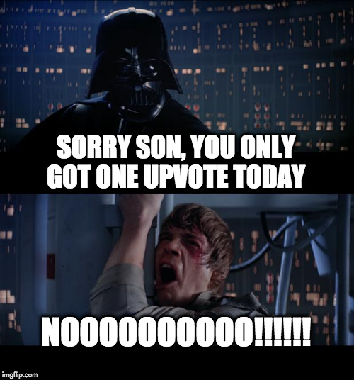 Star Wars No Meme | SORRY SON, YOU ONLY GOT ONE UPVOTE TODAY NOOOOOOOOOO!!!!!! | image tagged in memes,star wars no | made w/ Imgflip meme maker