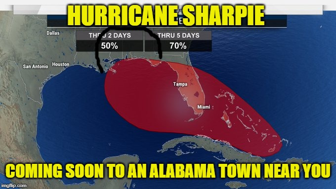 NOAA And The Flood.. | HURRICANE SHARPIE COMING SOON TO AN ALABAMA TOWN NEAR YOU | image tagged in donald trump,alabama,hurricanse dorian | made w/ Imgflip meme maker