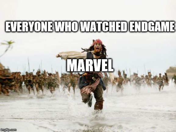 Jack Sparrow Being Chased Meme | MARVEL EVERYONE WHO WATCHED ENDGAME | image tagged in memes,jack sparrow being chased | made w/ Imgflip meme maker