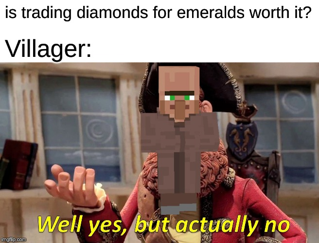 Well Yes, But Actually No | is trading diamonds for emeralds worth it? Villager: | image tagged in memes,well yes but actually no | made w/ Imgflip meme maker