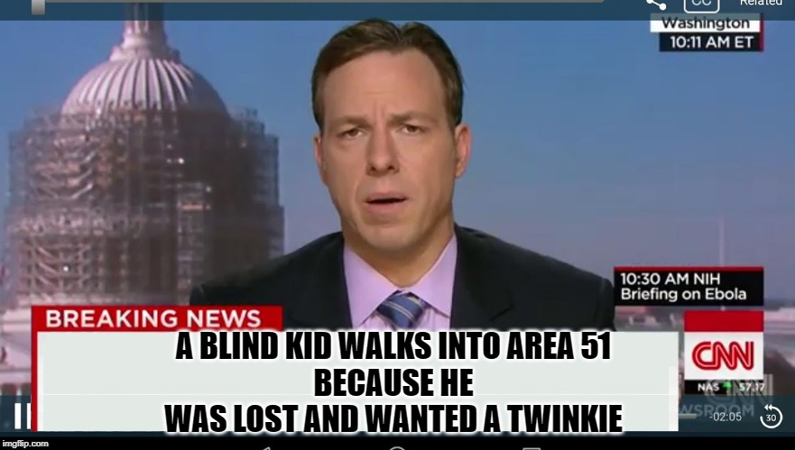 cnn breaking news template | A BLIND KID WALKS INTO AREA 51  BECAUSE HE  WAS LOST AND WANTED A TWINKIE | image tagged in cnn breaking news template | made w/ Imgflip meme maker