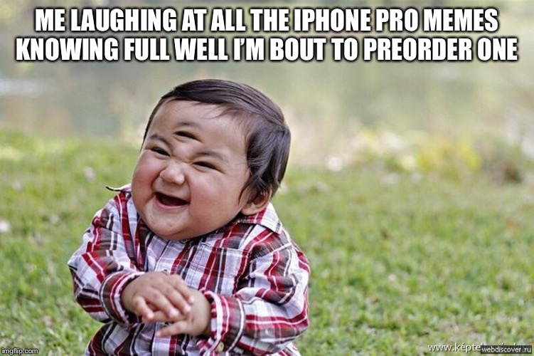 Evil baby | ME LAUGHING AT ALL THE IPHONE PRO MEMES KNOWING FULL WELL I'M BOUT TO PREORDER ONE | image tagged in iphone,funny,memes,gifs,baby,evil toddler | made w/ Imgflip meme maker