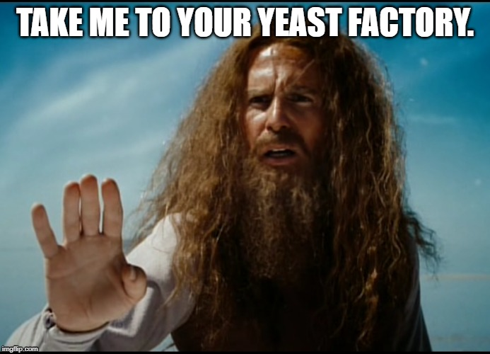 Yeasty Boys | TAKE ME TO YOUR YEAST FACTORY. | image tagged in funny,sci-fi | made w/ Imgflip meme maker