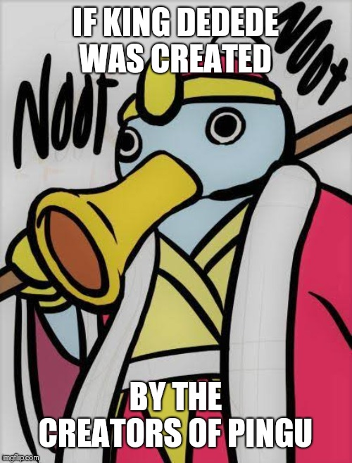 Pingu #2 | IF KING DEDEDE WAS CREATED BY THE CREATORS OF PINGU | image tagged in pingu,king dedede,funny | made w/ Imgflip meme maker
