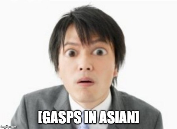 surprised asian | [GASPS IN ASIAN] | image tagged in surprised asian | made w/ Imgflip meme maker