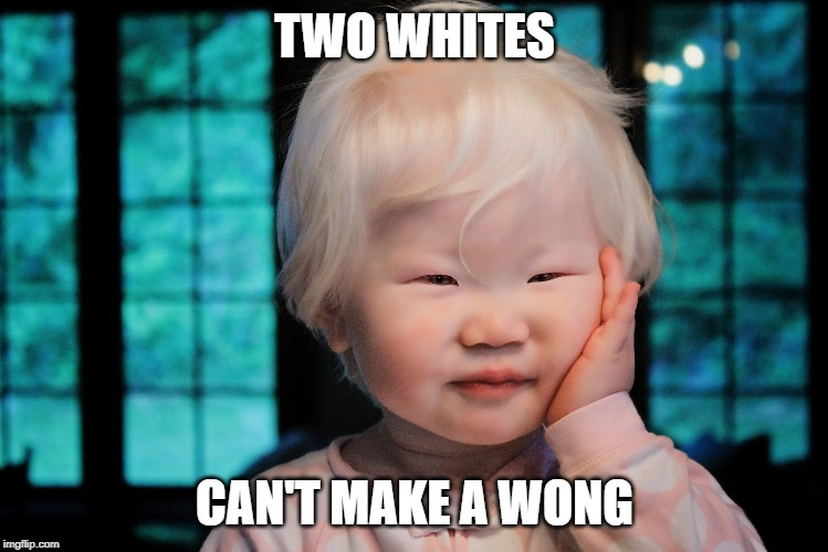 Albino Asian Baby | TWO WHITES CAN'T MAKE A WONG | image tagged in albino asian baby | made w/ Imgflip meme maker