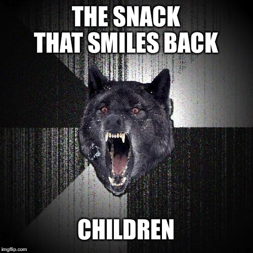 Insanity Wolf Meme | THE SNACK THAT SMILES BACK CHILDREN | image tagged in memes,insanity wolf | made w/ Imgflip meme maker