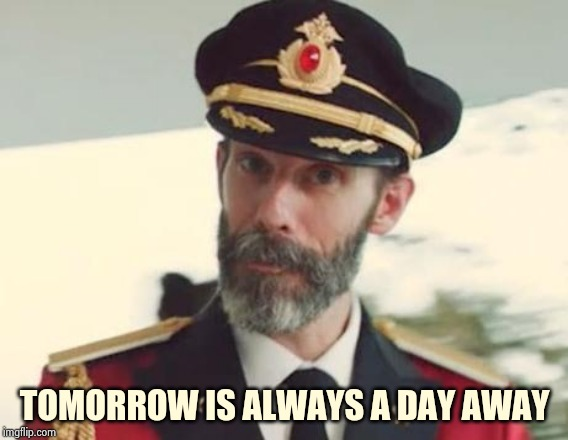 Captain Obvious | TOMORROW IS ALWAYS A DAY AWAY | image tagged in captain obvious | made w/ Imgflip meme maker