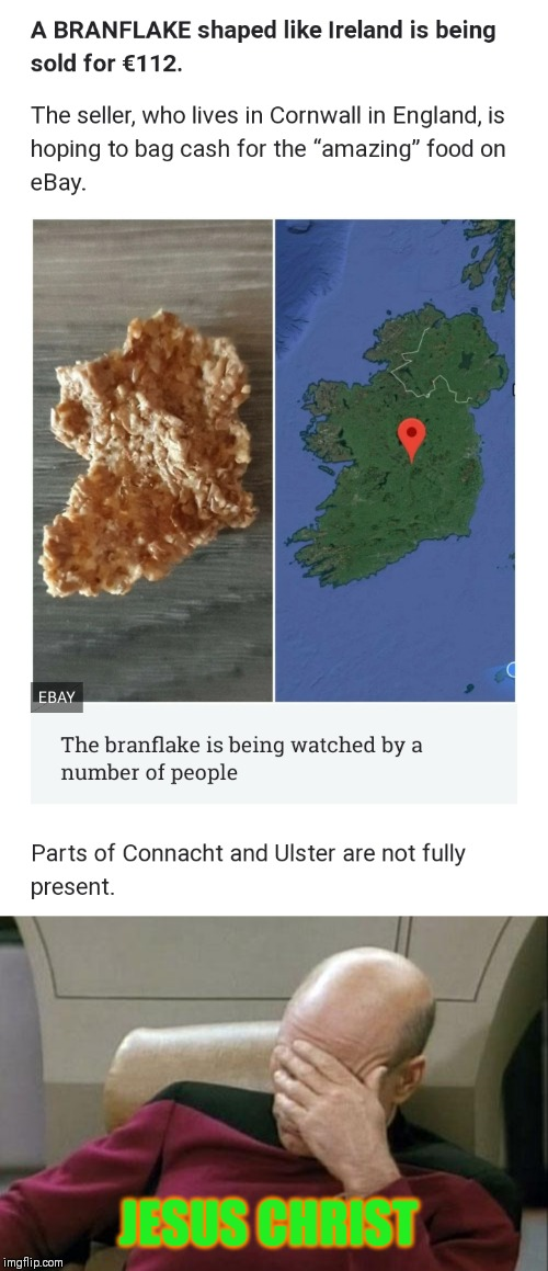 Now I've seen everything | JESUS CHRIST | image tagged in memes,captain picard facepalm,ireland | made w/ Imgflip meme maker