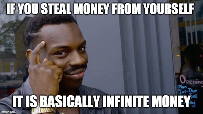 Roll Safe Think About It Meme | IF YOU STEAL MONEY FROM YOURSELF IT IS BASICALLY INFINITE MONEY | image tagged in memes,roll safe think about it | made w/ Imgflip meme maker