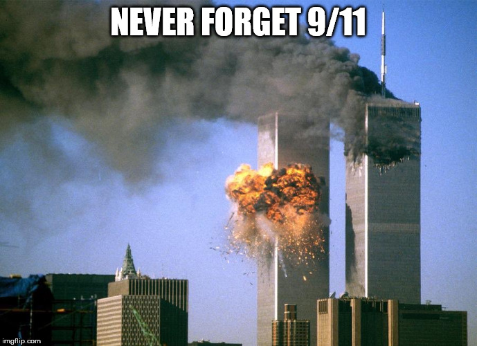 NEVER FORGET 9/11 | image tagged in 9/11 attacks september 11th 2001 | made w/ Imgflip meme maker