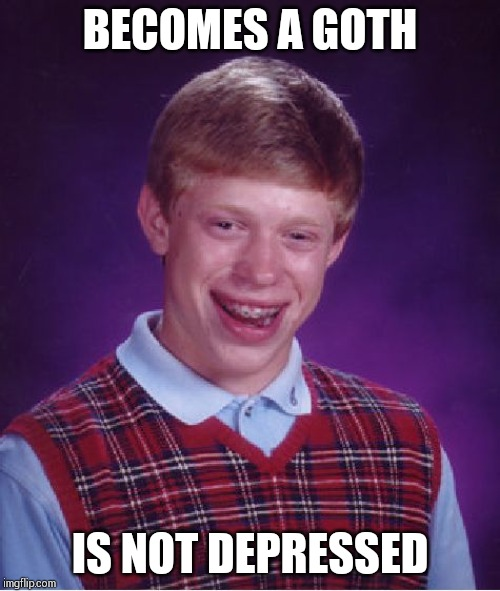 Bad Luck Brian Meme | BECOMES A GOTH IS NOT DEPRESSED | image tagged in memes,bad luck brian | made w/ Imgflip meme maker