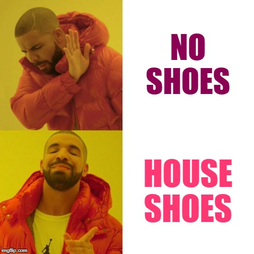 No Shoes, No Dice | NO SHOES HOUSE SHOES | image tagged in drake blank,no thanks,shoes,funny memes,hygiene,gross | made w/ Imgflip meme maker