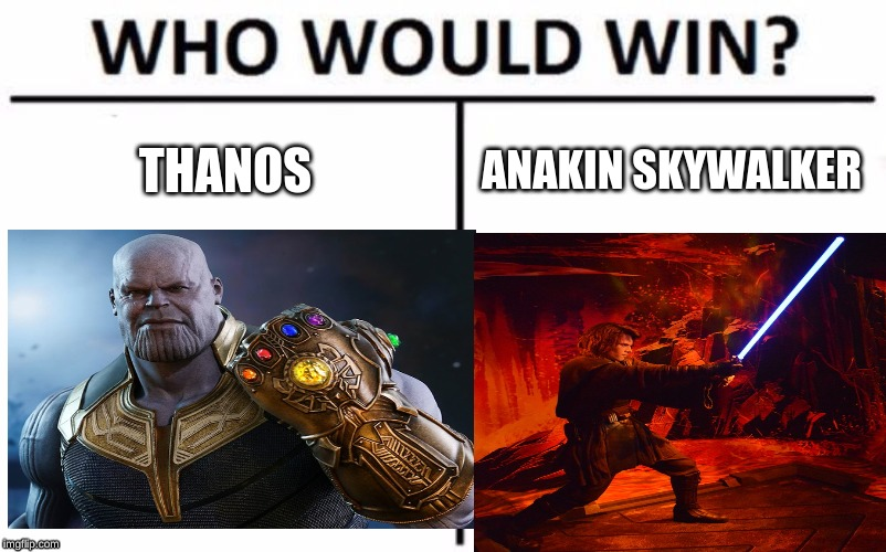 Thanos vs Anakin Vote (COMMENT) |  THANOS; ANAKIN SKYWALKER | image tagged in anakin skywalker,thanos,fight | made w/ Imgflip meme maker