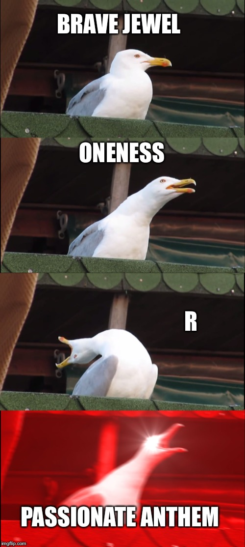 A bandori meme | BRAVE JEWEL ONENESS R PASSIONATE ANTHEM | image tagged in memes,inhaling seagull | made w/ Imgflip meme maker