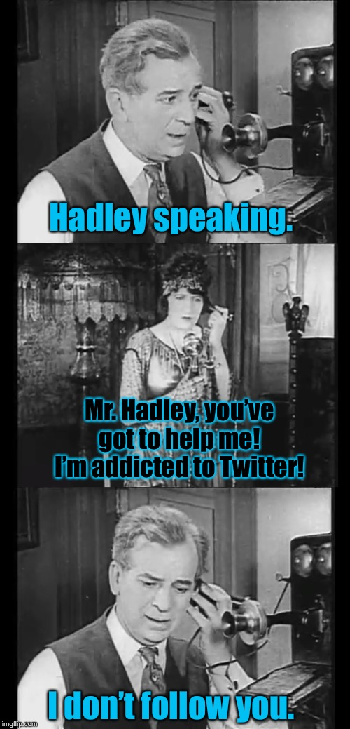 Mr. Hadley and Ann | Mr. Hadley, you've got to help me! I'm addicted to Twitter! I don't follow you. Hadley speaking. | image tagged in mr hadley,puns,pun | made w/ Imgflip meme maker