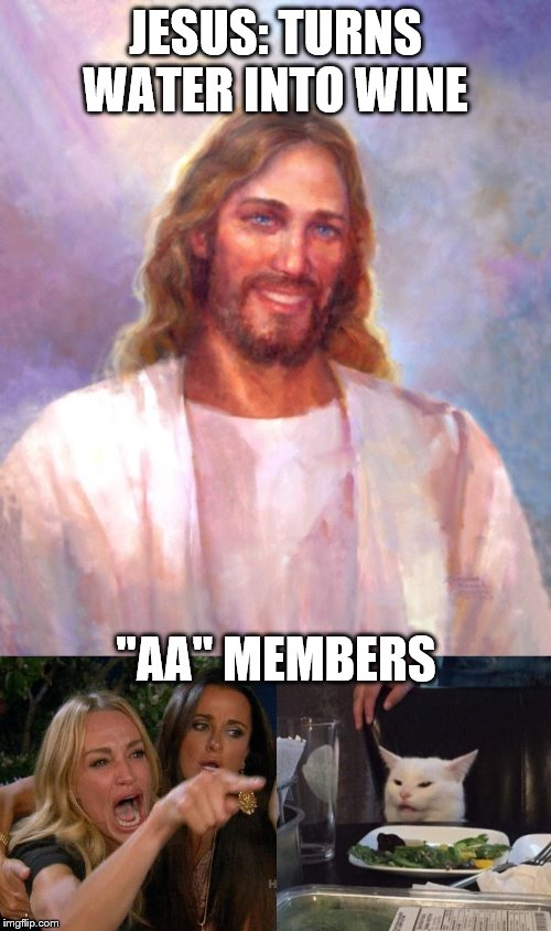 "JESUS: TURNS WATER INTO WINE ""AA"" MEMBERS 