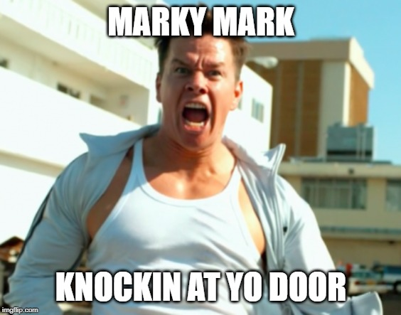 Marky Mark Knockin At Yo Door | MARKY MARK KNOCKIN AT YO DOOR | image tagged in marky mark,mark wahlberg,marky mark and the funky bunch,funny meme,dumb meme,make america great again | made w/ Imgflip meme maker